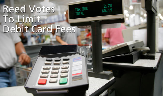 Reed Votes to Protect Consumers by Limiting Debit Card Fees